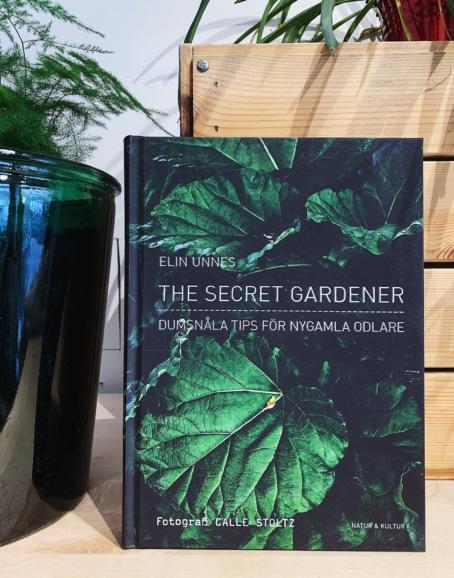 Elin Unnes - Secret Gardener: Dumsnåla tips för nygamla odlare